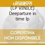 (LP VINILE) Deeparture in time lp lp vinile di Aril Brikha