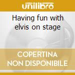 Having fun with elvis on stage cd musicale