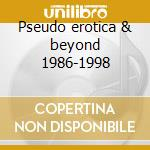 Pseudo erotica & beyond 1986-1998 cd musicale di Williams e. david