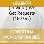 (LP VINILE) WE GET REQUESTS (180 GR.) lp vinile di PETERSON OSCAR