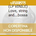 (LP VINILE) Love, string and...bossa lp vinile di Artisti Vari