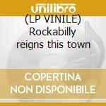 (LP VINILE) Rockabilly reigns this town lp vinile