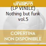 (LP VINILE) Nothing but funk vol.5 lp vinile di Artisti Vari