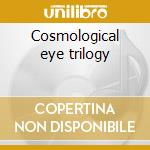Cosmological eye trilogy cd musicale di My cat is an alien/thuja