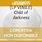 (LP VINILE) Child of darkness lp vinile di Bedemon