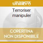 Terroriser manipuler cd musicale