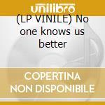(LP VINILE) No one knows us better lp vinile di Ackermans