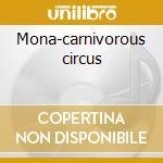 Mona-carnivorous circus cd musicale di Nick Farren