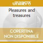 Pleasures and treasures cd musicale