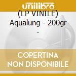 (LP VINILE) Aqualung - 200gr - lp vinile di Jethro Tull