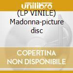 (LP VINILE) Madonna-picture disc lp vinile di Madonna
