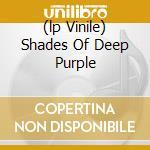 (LP VINILE) SHADES OF DEEP PURPLE lp vinile di DEEP PURPLE