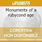 Monuments of a rubycond age cd musicale