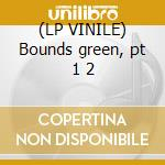 (LP VINILE) Bounds green, pt 1 2 lp vinile di Cylob