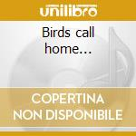 Birds call home... cd musicale di Birchville cat model