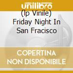 (LP VINILE) FRIDAY NIGHT IN SAN FRACISCO lp vinile di DI MEOLA/ MCLAUGHLIN/ DE LUCIA