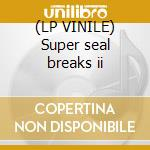 (LP VINILE) Super seal breaks ii lp vinile di Q-bert
