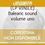 (LP VINILE) Balearic sound volume uno lp vinile di Artisti Vari