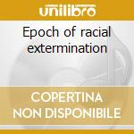 Epoch of racial extermination cd musicale di Decay Guttural
