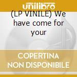 (LP VINILE) We have come for your lp vinile di Boys Dead