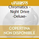 Night drive deluxe cd musicale di Chromatics
