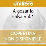 A gozar la salsa vol.1 cd musicale di Artisti Vari
