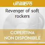 Revenger of soft rockers cd musicale di Rocks Soft