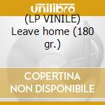 (LP VINILE) Leave home (180 gr.) lp vinile