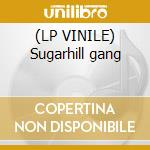 (LP VINILE) Sugarhill gang lp vinile di Sugarhill gang the