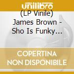(LP VINILE) SHO IS FUNKY DOWN HERE lp vinile di BROWN JAMES