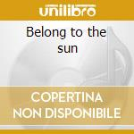 Belong to the sun cd musicale