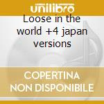 Loose in the world +4 japan versions cd musicale di Sneaker