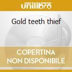 Gold teeth thief cd musicale