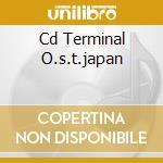 CD TERMINAL O.S.T.JAPAN cd musicale di O.S.T.