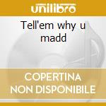 Tell'em why u madd cd musicale di Rapper Madd