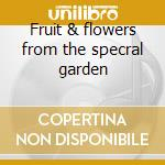 Fruit & flowers from the specral garden cd musicale