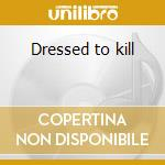 Dressed to kill cd musicale di Deadline
