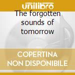 The forgotten sounds of tomorrow cd musicale di Artisti Vari