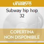 Subway hip hop 32 cd musicale di Dj third rail