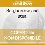Beg,borrow and steal cd musicale