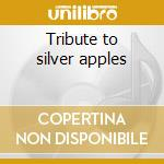 Tribute to silver apples cd musicale