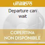 Departure can wait cd musicale di Monomorph