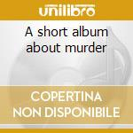A short album about murder cd musicale di Styrofoam