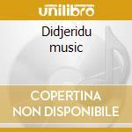 Didjeridu music cd musicale di Papi Moreno
