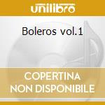 Boleros vol.1 cd musicale