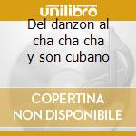 Del danzon al cha cha cha y son cubano cd musicale