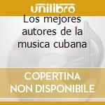 Los mejores autores de la musica cubana cd musicale