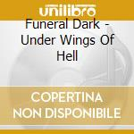 Funeral Dark - Under Wings Of Hell cd musicale