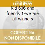 Kid 606 and friends 1-we are all winners cd musicale