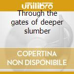 Through the gates of deeper slumber cd musicale